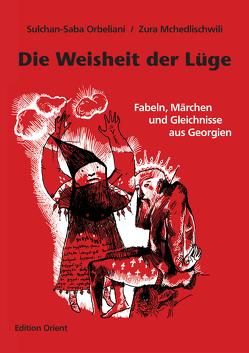 Die Weisheit der Lüge von Fähnrich,  Heinz, Mchedlishvili,  Zura, Orbeliani,  Sulchan-Saba