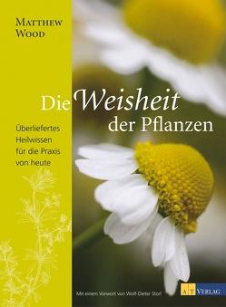 Die Weisheit der Pflanzen von Seipel,  Gunther, Storl,  Wolf-Dieter, Wood,  Matthew