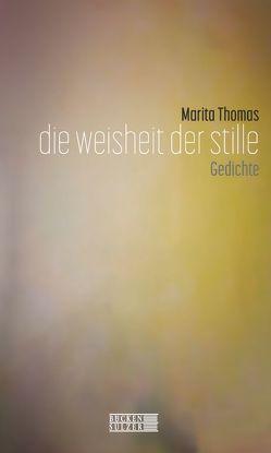 Die Weisheit der Stille von Thomas,  Marita