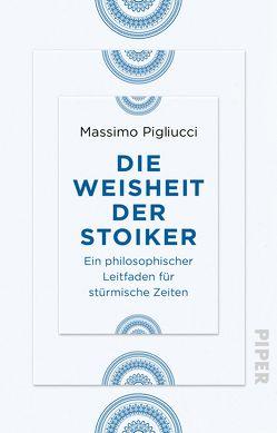 Die Weisheit der Stoiker von Kiesow,  Frank R., Pigliucci,  Massimo