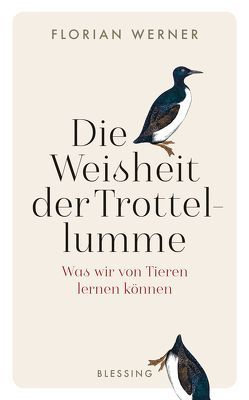 Die Weisheit der Trottellumme von Werner,  Florian