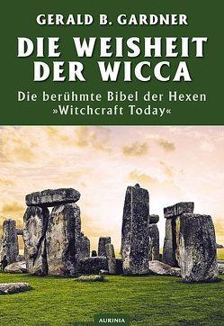 Die Weisheit der Wicca von Gardner,  Gerald B, Heselton,  Philip