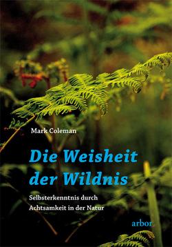 Die Weisheit der Wildnis von Bendner,  Christine, Coleman,  Mark