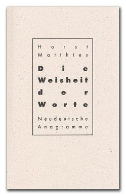 Die Weisheit der Worte von Matthies,  Horst