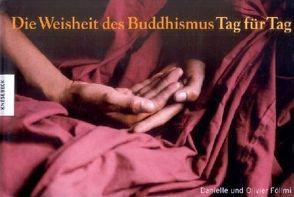 Die Weisheit des Buddhismus – Tag für Tag von Föllmi,  Danielle, Föllmi,  Olivier
