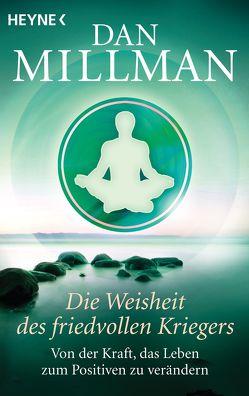 Die Weisheit des friedvollen Kriegers von Millman,  Dan, Weingart,  Karin