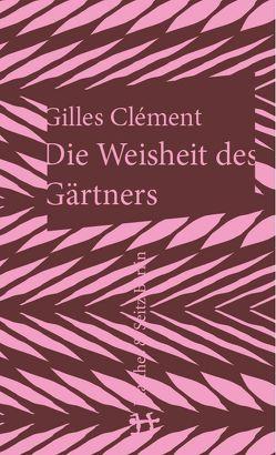 Die Weisheit des Gärtners von Clément,  Gilles, Reimers,  Brita