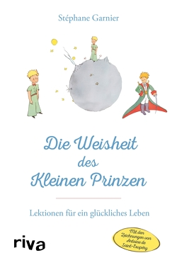 Die Weisheit des Kleinen Prinzen von Garnier,  Stéphane
