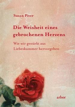 Die Weisheit eines gebrochenen Herzens von Harpner,  Maria, Piver,  Susan, Preissler,  Anatol