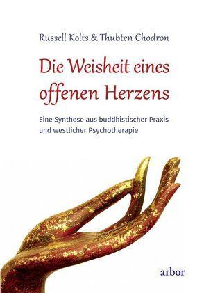 Die Weisheit eines offenen Herzens von Bendner,  Christine, Chodron,  Thubten, Dalai Lama, Kolts,  Russell