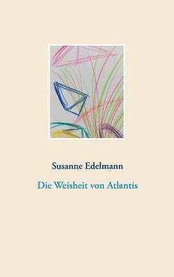 Die Weisheit von Atlantis von Edelmann,  Susanne