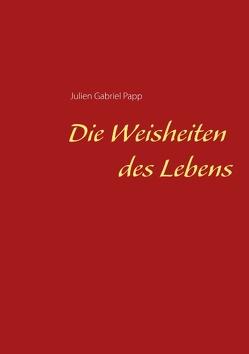 Die Weisheiten des Lebens von Papp,  Julien Gabriel