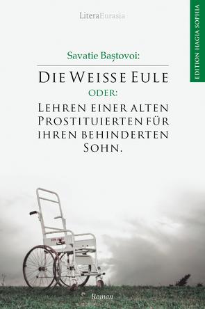Die Weiße Eule oder: Lehren einer alten Prostituierten für ihren behinderten Sohn von Baştovoi,  Savatie, Geisler,  Robert-Nicolae