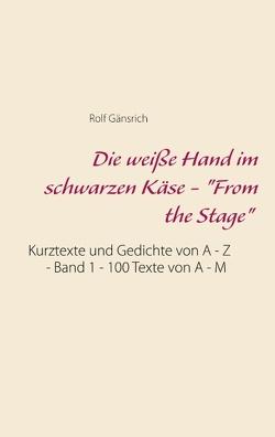 """Die weiße Hand im schwarzen Käse – """"From the Stage"""" von Gänsrich,  Rolf"""