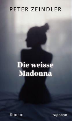 Die weisse Madonna von Zeindler,  Peter