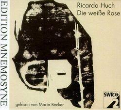 Die Weisse Rose von Becker,  Maria, Huch,  Ricarda, Schwiedrzik,  Wolfgang M.