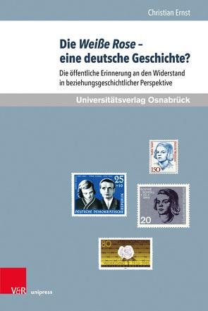 Die Weiße Rose – eine deutsche Geschichte? von Ernst,  Christian