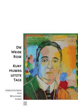 Die Weiße Rose – Kurt Hubers letzte Tage von Huber,  Wolfgang