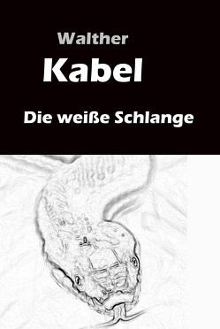 Die weiße Schlange von Kabel,  Walther