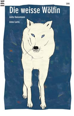 Die weisse Wölfin von Hansemann,  Anita, Luchs,  Anna