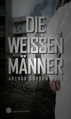 Die weißen Männer von Wolf,  Arthur Gordon