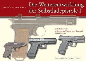 Die Weiterentwicklung der Selbstladepistole I von Mötz,  Josef, Schuy,  Josef