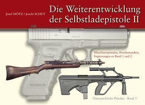 Die Weiterentwicklung der Selbstladepistole II von Mötz,  Josef, Schuy,  Joschi