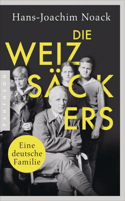 Die Weizsäckers. Eine deutsche Familie von Noack,  Hans-Joachim