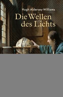Die Wellen des Lichts von Aldersey-Williams,  Hugh, Ranke,  Elsbeth, Reinhardus,  Sabine