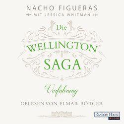Die Wellington-Saga – Verführung von Börger,  Elmar, Dünninger,  Veronika, Figueras,  Nacho, Whitman,  Jessica