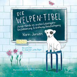 Die Welpen-Fibel. Junge Hunde im ersten Lebensjahr: Sozialisierung, Erziehung, Beschäftigung von Jansen,  Karin