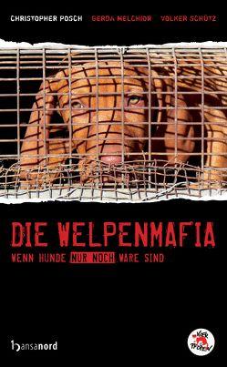 Die Welpenmafia von Melchior,  Gerda, Posch,  Christopher, Schütz,  Volker