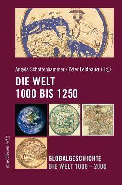 Die Welt 1000 – 1250 von Feldbauer,  Peter, Schottenhammer,  Angela