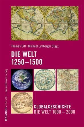 Die Welt 1250-1500 von Ertl,  Thomas, Limberger,  Michael