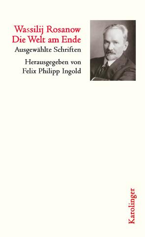Die Welt am Ende von Ingold,  Felix Philipp, Rosanow,  Wassilij