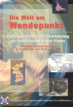 Die Welt am Wendepunkt – Führungsqualitäten und Verantwortung als Voraussetzung für den Frieden von IIFWF e.V.