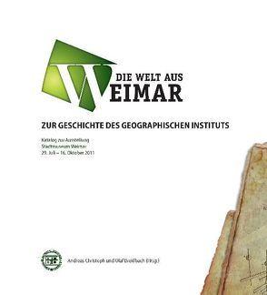 Die Welt aus Weimar – Zur Geschichte des geographischen Instituts von Breidbach,  Olaf, Christoph,  Andreas