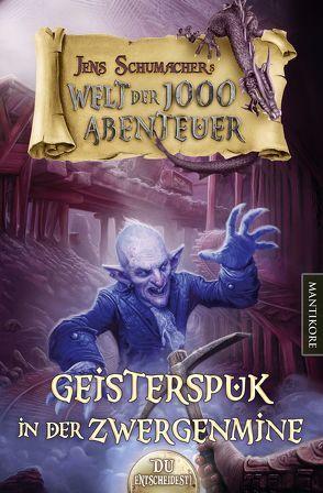 Die Welt der 1000 Abenteuer – Geisterspuk in der Zwergenmine: Ein Fantasy-Spielbuch von Schumacher,  Jens