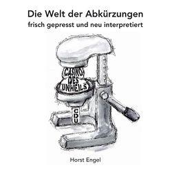 Die Welt der Abkürzungen von Engel,  Horst