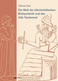 Die Welt der altorientalischen Bildsymbolik und das Alte Testament von Keel,  Othmar