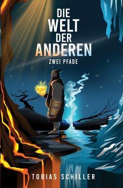 Die Welt der Anderen – Zwei Pfade (High Fantasy Buch) von Schiller,  Tobias
