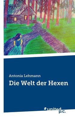Die Welt der Hexen von Lehmann,  Antonia