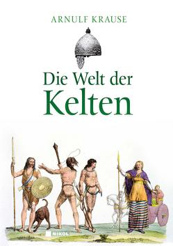 Die Welt der Kelten von Krause,  Arnulf
