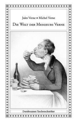 Die Welt der Messieurs Verne von Dehs,  Volker, Frank,  Gerd, Krauth,  Bernhard, Richert,  Meiko, Tauchmann,  Ralf, Verne,  Jules, Verne,  Michel