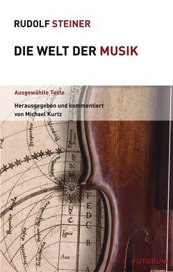 Die Welt der Musik von Kurtz,  Michael, Steiner,  Rudolf