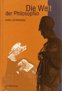 Die Welt der Philosophin / Antike und Mittelalter von Meyer,  Ursula I.
