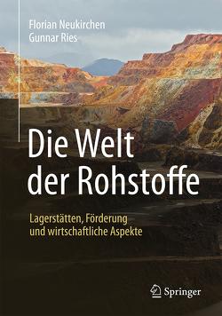 Die Welt der Rohstoffe von Neukirchen,  Florian, Ries,  Gunnar