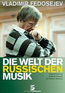 Die Welt der russischen Musik von Fedosejev,  Vladimir, Heresch,  Elisabeth, Sinkovicz,  Wilhelm