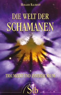 Die Welt der Schamanen von Kalweit,  Holger