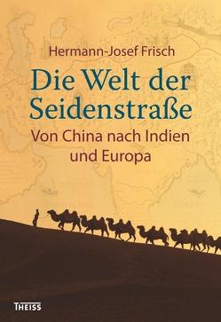 Die Welt der Seidenstraße von Frisch,  Hermann-Josef